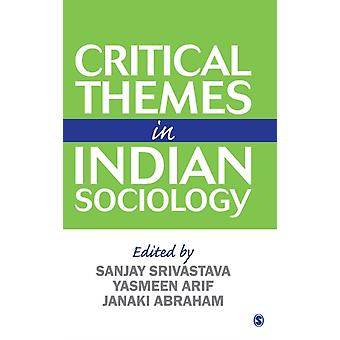 Critical Themes in Indian Sociology by Edited by Sanjay Srivastava & Edited by Yasmeen Arif & Edited by Janaki Abraham