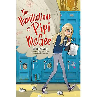 The Humiliations of Pipi McGee by Beth Vrabel