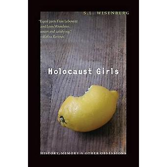 Holocaust Girls History Memory  Other Obsessions by Wisenberg & S. L.