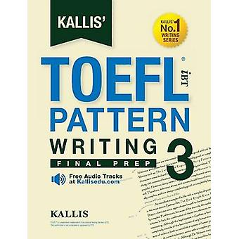 Kallis TOEFL iBT Pattern Writing 3 Final Prep College Test Prep 2016  Study Guide Book  Practice Test  Skill Building  TOEFL iBT 2016 by KALLIS