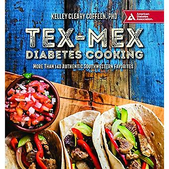 TexMex Diabetes Cooking  More Than 140 Authentic Southwestern Favorites by Kelley Cleary Coffeen