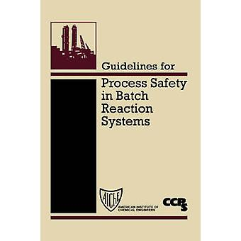 Guidelines for Process Safety in Batch Reaction Systems by Center for Chemical Process Safety CCPS