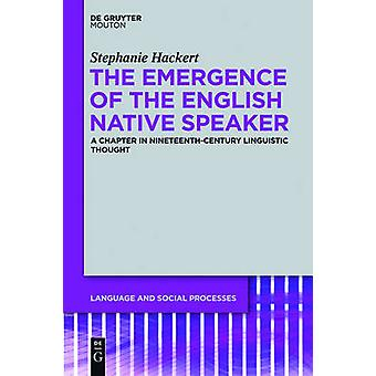 The Emergence of the English Native Speaker by Hackert & Stephanie