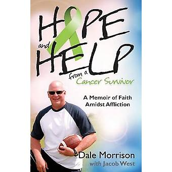 Hope and Help from a Cancer Survivor A Memoir of Faith Amidst Affliction by Morrison & Dale