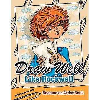 Draw Well Like Rockwell Become an Artist Book von for Kids & Activibooks
