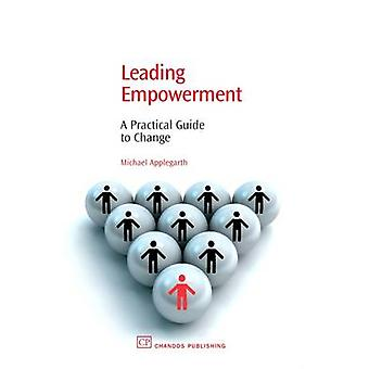 Leading Empowerment A Practical Guide to Change by Applegarth & Michael