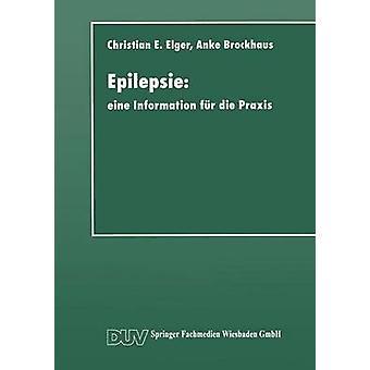 Epilepsie  eine Information fr die Praxis by Elger & Christian Erich
