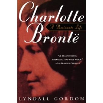 Charlotte Bronte a Passionate Life by Gordon & Lyndall