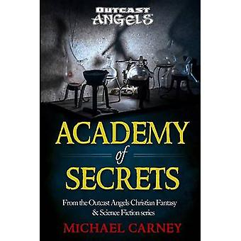 Academy of Secrets From the Outcast Angels Christian Fantasy  Science Fiction series by Carney & Michael