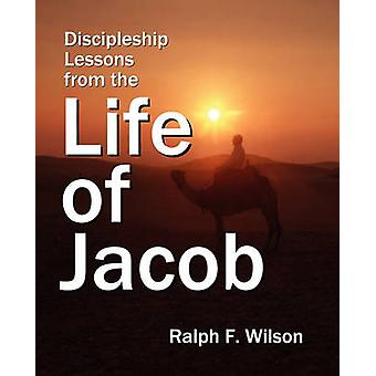 Discipleship Lessons from the Life of Jacob by Wilson & Ralph F.