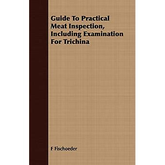 Guide To Practical Meat Inspection Including Examination For Trichina by Fischoeder & F