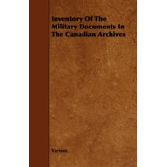 Inventory of the Military Documents in the Canadian Archives by Various