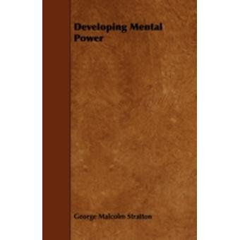 Developing Mental Power by Stratton & George Malcolm