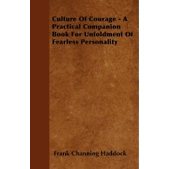 Culture of Courage  A Practical Companion Book for Unfoldment of Fearless Personality With an Essay from What You Can Do With Your Will Power by Russell H. Conwell by Haddock & FrankChanning