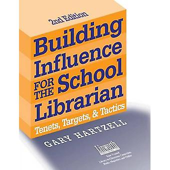 Building Influence for the School Librarian Tenets Targets and Tactics by Hartzell & Gary
