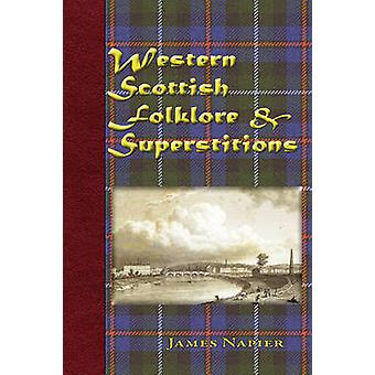 Western Scottish Folklore  Superstitions by Napier & James