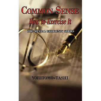 Common Sense  How to Exercise It. Simple Wisdom for Daily Use. by Tashi & Yoritomo