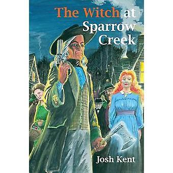 The Witch at Sparrow Creek A Jim Falk Novel by Kent & Josh