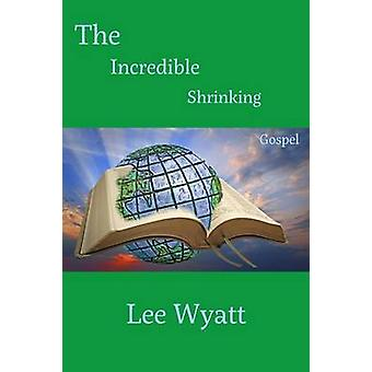 The Incredible Shrinking Gospel by Wyatt & Lee A