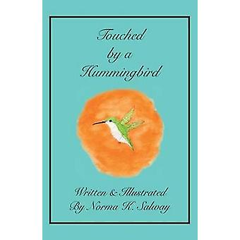 Touched by a Hummingbird by Salway & Norma