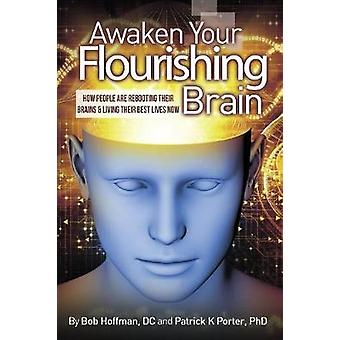 Awaken Your Flourishing Brain How People Are Rebooting Their Brains  Living Their Best Lives Now by Porter & Patrick Kelly