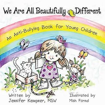 We Are All Beautifully Different An AntiBullying Book for Young Children by Kempner & Lcswr Jennifer