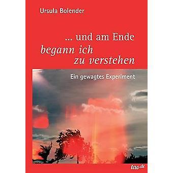 ... Und Am Ende Begann Ich Zu Verstehen by Bolender & Ursula