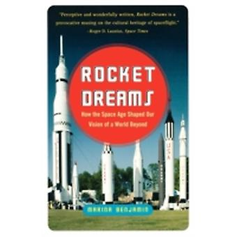 Rocket Dreams How the Space Age Shaped Our Vision of a World Beyond by Benjamin & Marina