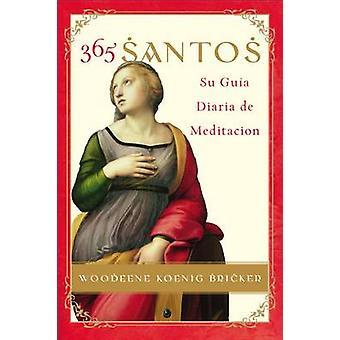 365 Santos - Su Guia Diaria de Meditacion by Woodeene Koenig-Bricker -