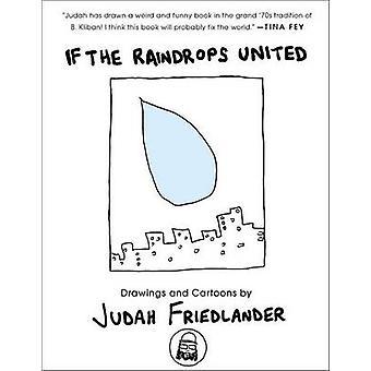 If the Raindrops United - Drawings and Cartoons by Judah Friedlander -