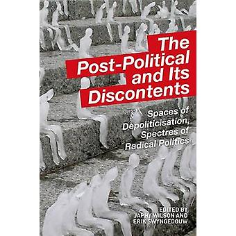 The Post-Political and Its Discontents - Spaces of Depoliticisation -