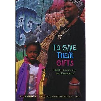 To Give Their Gifts - Health - Community and Democracy by Richard A. C