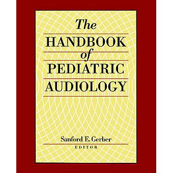 The Handbook of Paediatric Audiology by Sanford E. Gerber - 978156368