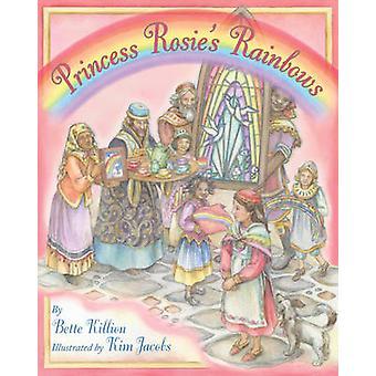 Princess Rosie's Rainbows by Bette Killion - Kim Jacobs - 97819377864