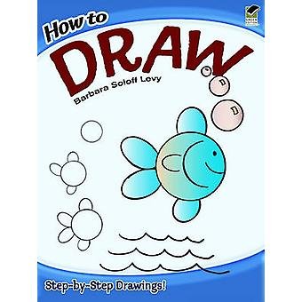 How to Draw by Barbara Soloff-Levy - 9780486472034 Book