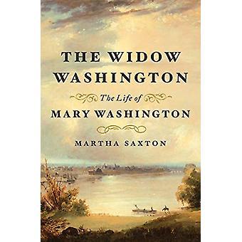 The Widow Washington - The Life of Mary Washington by Martha Saxton -