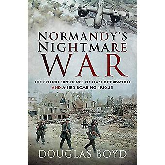Normandy's Nightmare War - The French Experience of Nazi Occupation an