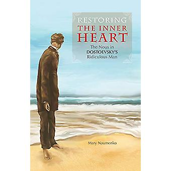 Restoring the Inner Heart - The Nous in Dostoevsky's Ridiculous Man by