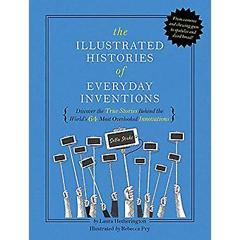 Illustrated Histories of Ingenious Inventions by Laura Hetherington -