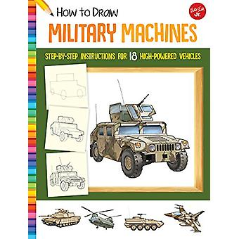 How to Draw Military Machines - Step-by-step instructions for 18 high-