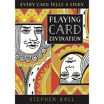 Playing Card Divination  Every Card Tells a Story by Stephen Ball
