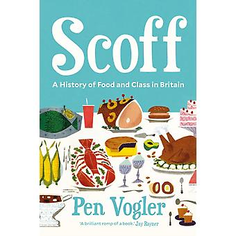 Scoff  A History of Food and Class in Britain by Pen Vogler