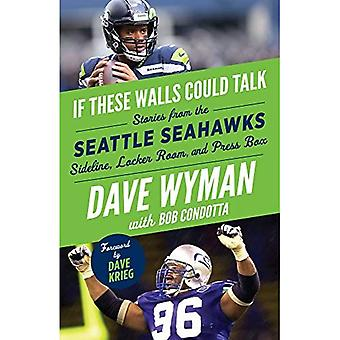 If These Walls Could Talk:� Seattle Seahawks: Stories from the Seattle Seahawks Sideline, Locker Room, and Press Box