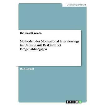 Methoden des Motivational Interviewings im Umgang mit Reaktanz bei Drogenabh ngigen