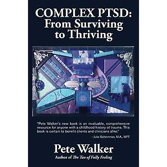 Complex Ptsd - From Surviving to Thriving - A Guide and Map for Recover