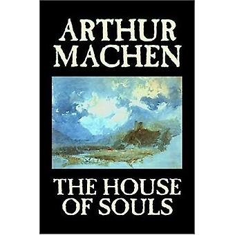 The House of Souls by Arthur Machen - 9781598181623 Book