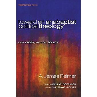 Toward an Anabaptist Political Theology - Law - Order - and Civil Soci