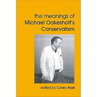 The Meanings of Michael Oakeshott's Conservatism by Corey Abel - 9781