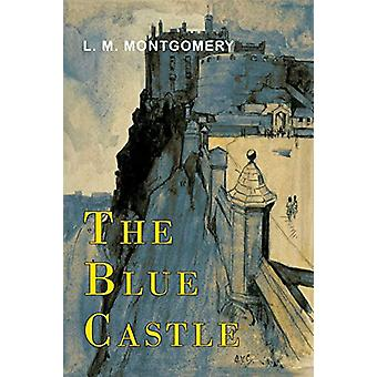 The Blue Castle by L M Montgomery - 9781946963055 Book