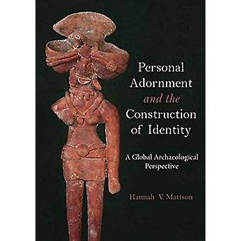 Personal Adornment and the Construction of Identity by Edited by Hannah V Mattson